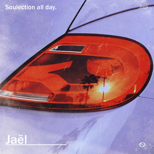 Soulection All Day 2019 ft. JAEL