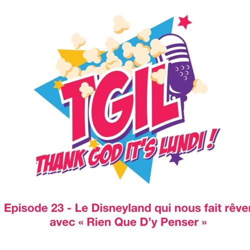 """Episode 23 - (PODCAST) Le Disneyland qui nous fait rêver avec """"Rien Que D'y Penser"""""""