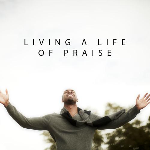 Living A Life Of Praise Pt. 1