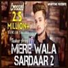 Mere Wala Sardaar 2 | Tushar Arora | New Punjabi Songs 2018 | WrapTone
