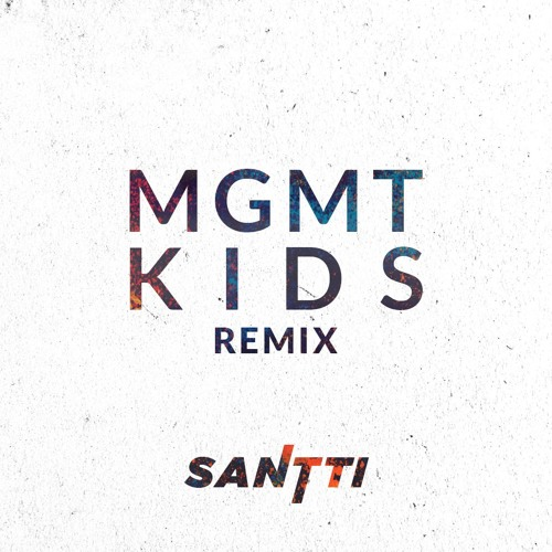 MGMT - KIDS (SANTTI REMIX)