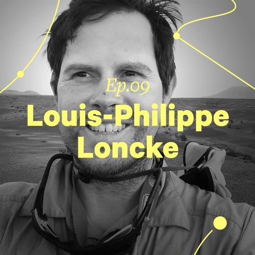 """Ep. 09 - Louis-Philippe Loncke """"Se forcer à avoir des problèmes pour trouver des solutions"""""""