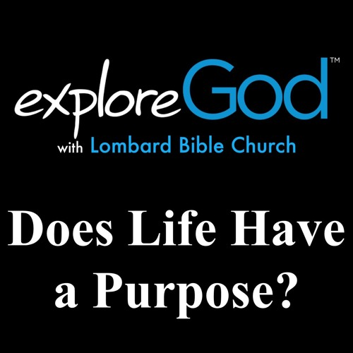 Explore God - Does Life Have a Purpose? - Week 1 - Gene Smillie