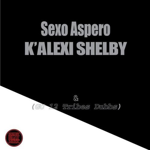 K Alexi Shelby Sexo Aspero & GU Dubbs