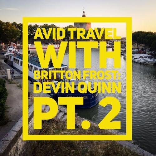 Avid Travel With Britton Frost: S1E10 - Devin Quinn, Pt. 2