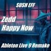 Ableton Live Remake - Zedd Happy Now by Sush Eff