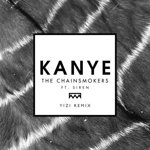 The Chainsmokers - Kanye (ft. Siren) [YIZI Flip]