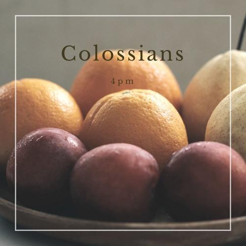 Colossians 4pm