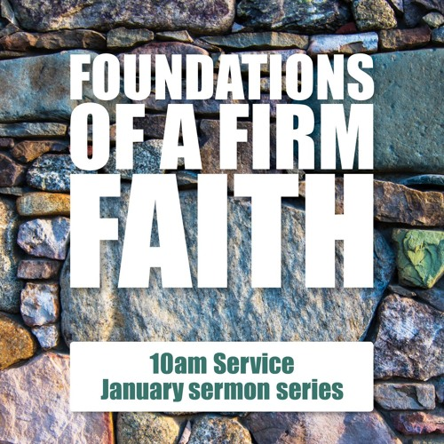 Foundations of a Firm Faith - Part 2 Pastor Jeff Pugh