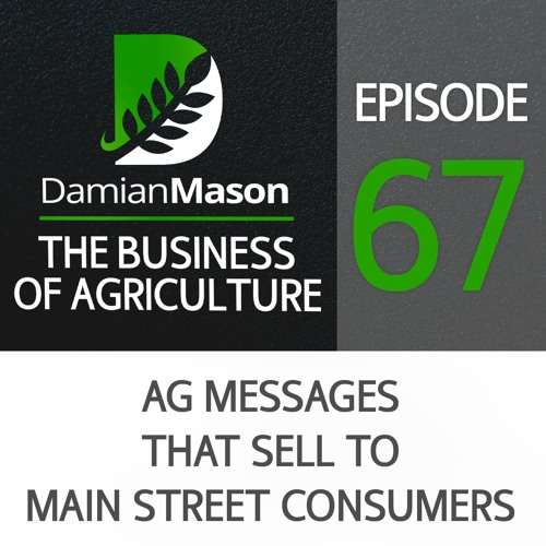 67 - Ag Messages That Sell To Main Street Consumers