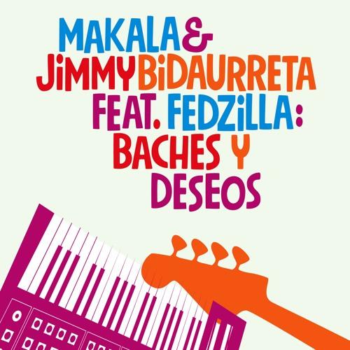 Makala & Jimmy Bidaurreta feat. Fedzilla - Baches Y Deseos