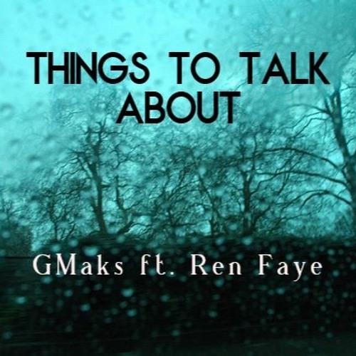 Things to Talk About - GMaks ft. Ren Faye