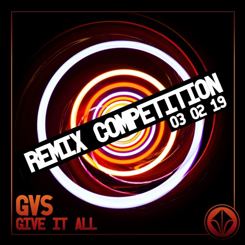 GVS - Give It All (Remix Competition)