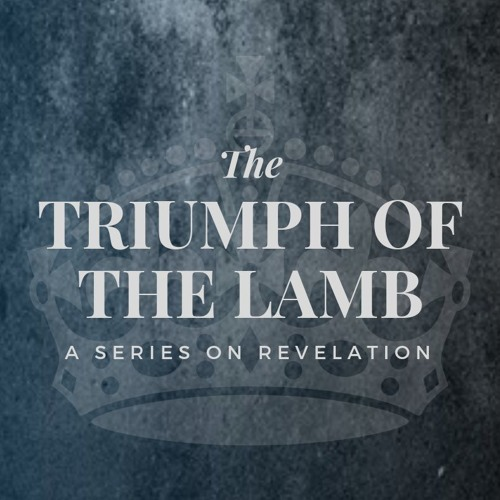 The Triumph of the Lamb: A Series on Revelation