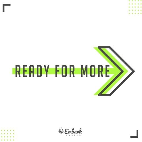 Ready for More Sermon Series