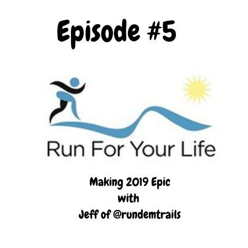 Making 2019 Epic with Jeff of @rundemtrails