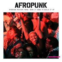AFROPUNK Mixtape #049: Burn It Down To Build It Up