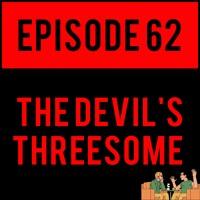 THE DEVIL'S THREESOME - EPISODE 62
