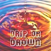 Drip Or Drown