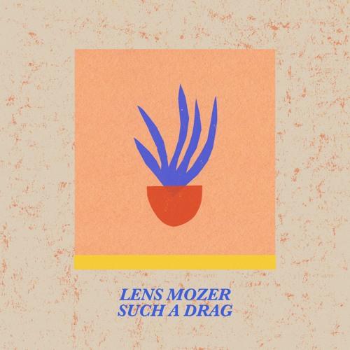 Lens Mozer - Such A Drag