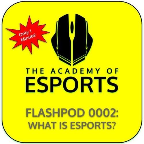 FlashPod 0002: What is Esports