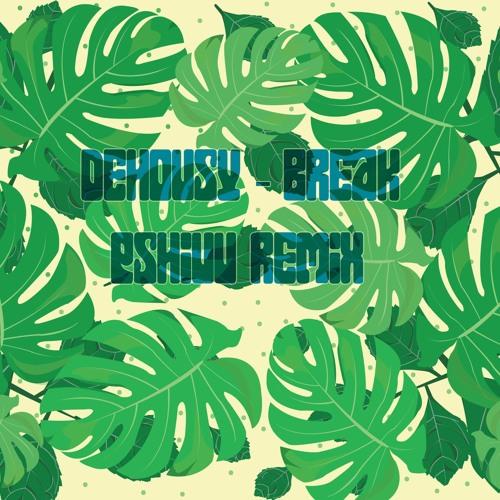 Dehousy - Break (pshiuu Remix)