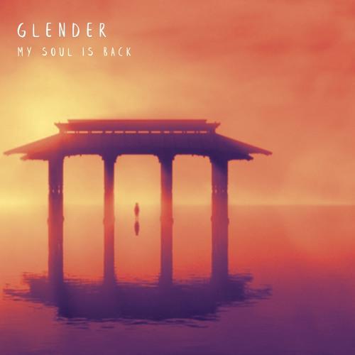 Glender - My Soul Is Back - Original Mix - Free Download