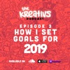 HOW I SET GOALS FOR 2019 AND WAYS TO DO IT BETTER | Epsd. 03 | The Kreativs Podcast