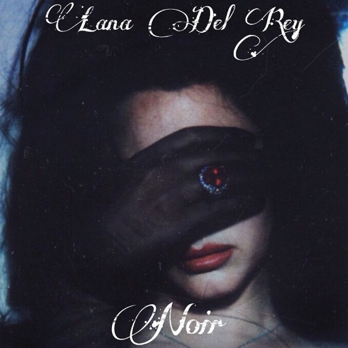 Lana Del Rey Noir By Rodrigo Rodriguez On Soundcloud Hear The World S Sounds