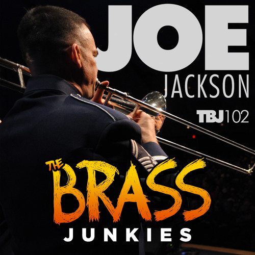 TBJ102: Joe Jackson, jazz trombonist, arranger and leader on being in the Airmen of Note, his parents and growing where you're planted