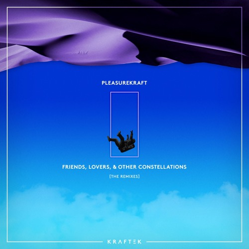 Pleasurekraft - Friends, Lovers, and Other Constellations (The Remixes)
