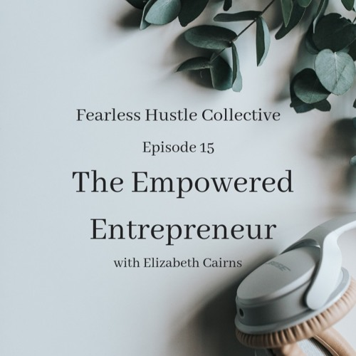 15: The Empowered Entrepreneur with Elizabeth Cairns