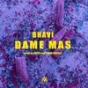 BHAVI - DAME MAS