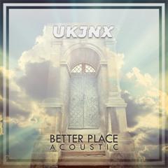 UKJNX - BETTER PLACE (ACOUSTIC)
