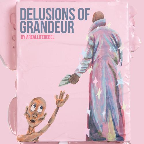 ArealLifeRebel - Delusions of Grandeur(2019)
