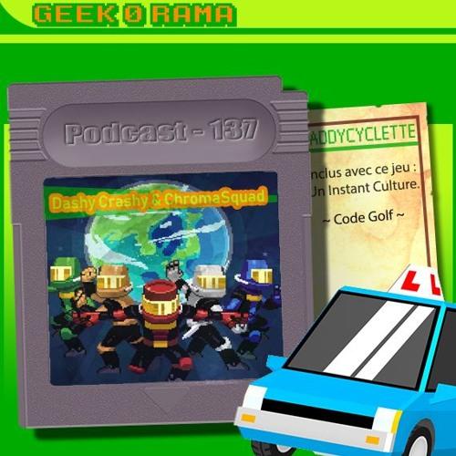 Episode 137 Geek'O'rama -Dashy Crashy & Chromasquad   Instant Culture : Code-Golf 