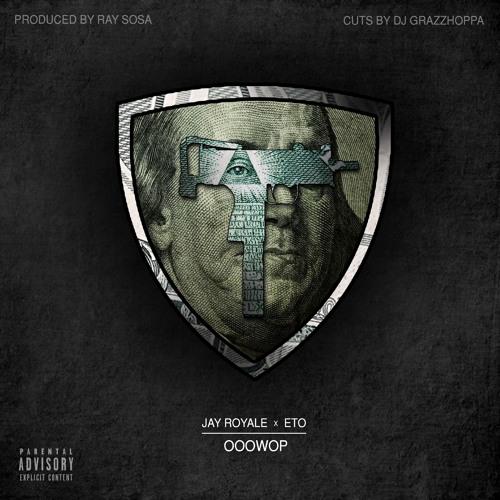 Jay Royale Ft Eto - Ooowop (produced by Ray Sosa, cuts by DJ Grazzhoppa)