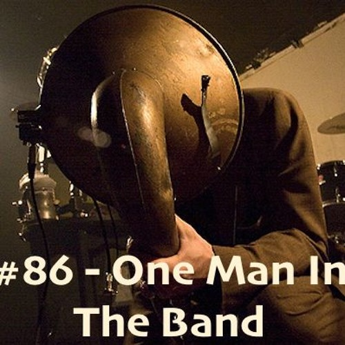#86 - One Man In The Band