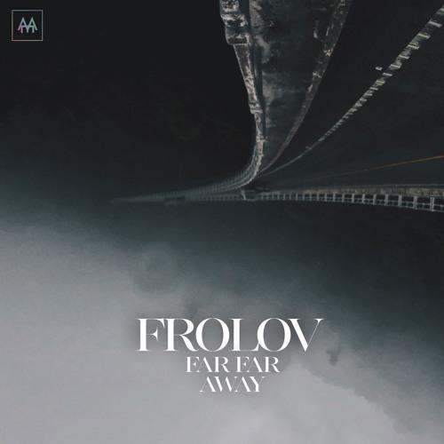 FROLOV - Far Far Away (Club Edit)
