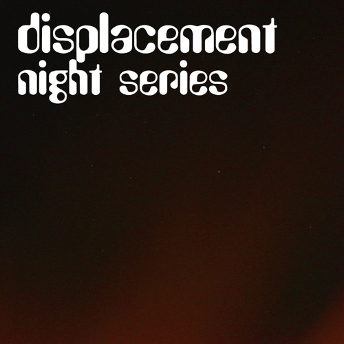 Displacement Night Series #1