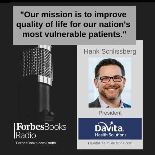 Hank Schlissberg is president of DaVita Health Solutions (DaVitaHealthSolutions.com), where they are passionate about helping the nation's most vulnerable patients live healthier, more fulfilled lives while also helping reduce their total cost of care.