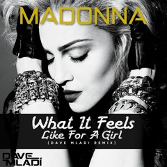 Madonna - What It Feels Like For A Girl (Dave Mladi's Who Runs The World Remix)