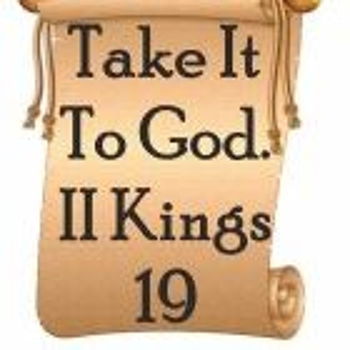 Take It To God. II Kings 19
