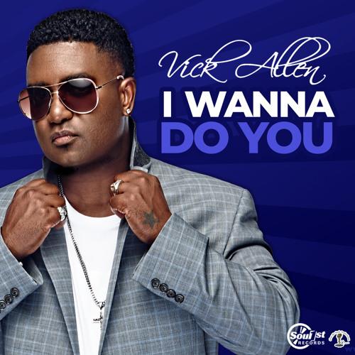 Vick Allen-I Wanna Do You