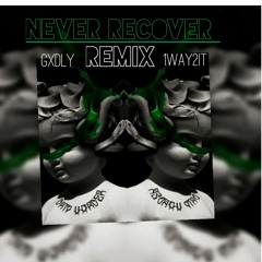 NEVER RECOVER Gxdly feat. 1way2it