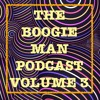 THE BOOGIE MAN PODCAST - VOL. 3