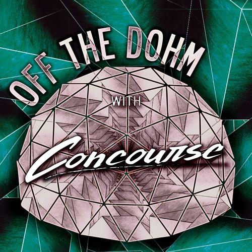 Off The Dohm w/ Concourse
