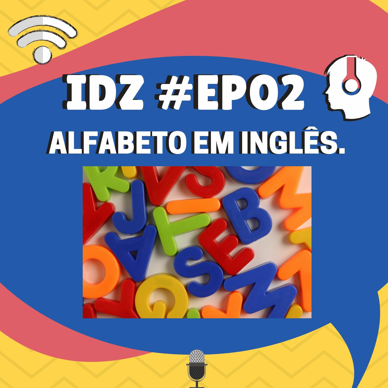 IDZ #002 - Alfabeto em inglês