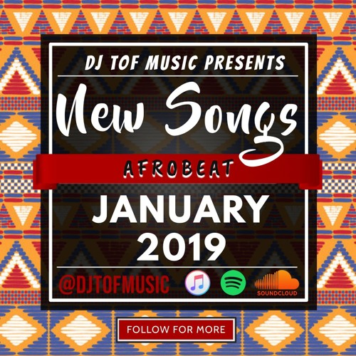 NEW SONGS - AFROBEAT - JANUARY 2019 [FREE DOWNLOAD] by 🔥DJ