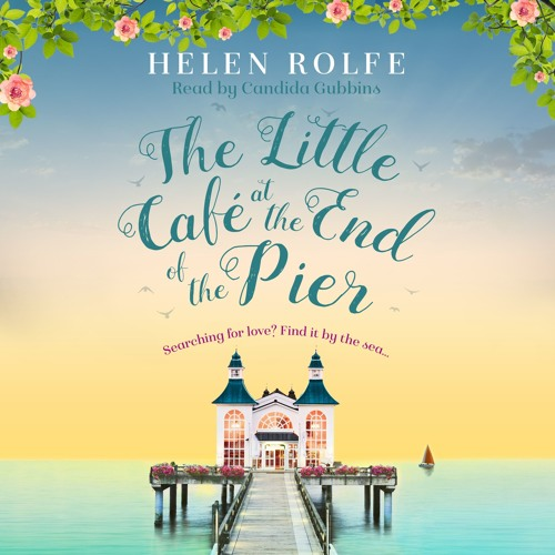 The Little Cafe at the End of the Pier by Helen Rolfe, read by Candida Gubbins